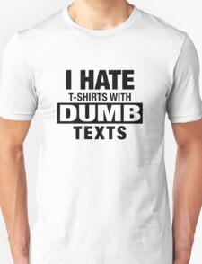 I HATE TEXT SHIRTS T-Shirt