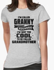 I'm Called Granny Because I'm Way Too Cool To Be Called Grandmother T-Shirt