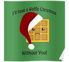 I'll Have a Waffle Christmas Without You Poster