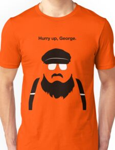 Hurry Up, George Unisex T-Shirt