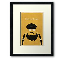 Hurry Up, George Framed Print
