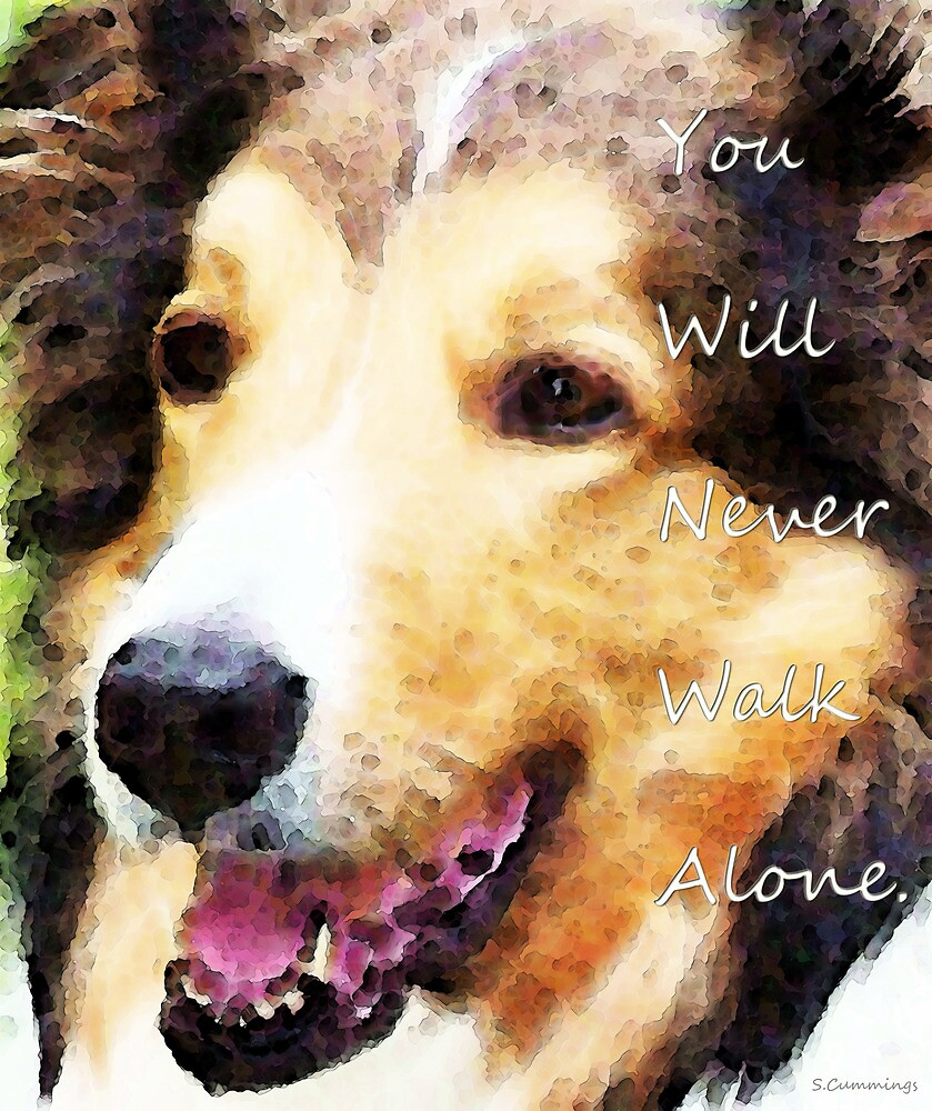 Dog Art - You Will Never Walk Alone by Sharon Cummings