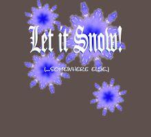 Let it Snow! (...somewhere else) Unisex T-Shirt