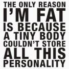 THE ONLY REASON I'M FAT... (black type) by freakysteve