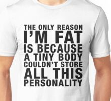 THE ONLY REASON I'M FAT... (black type) Unisex T-Shirt