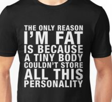 THE ONLY REASON I'M FAT... (white type) Unisex T-Shirt