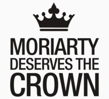MORIARTY DESERVES THE CROWN (black type) by freakysteve
