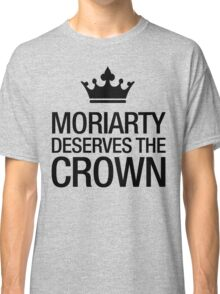 MORIARTY DESERVES THE CROWN (black type) Classic T-Shirt