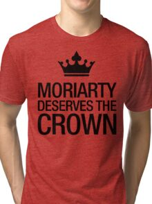 MORIARTY DESERVES THE CROWN (black type) Tri-blend T-Shirt