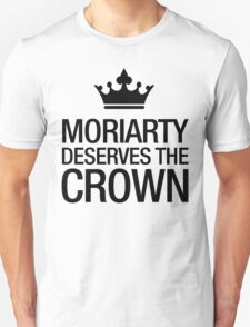 MORIARTY DESERVES THE CROWN (black type) Unisex T-Shirt