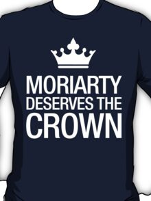 MORIARTY DESERVES THE CROWN (white type) T-Shirt