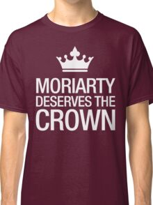 MORIARTY DESERVES THE CROWN (white type) Classic T-Shirt