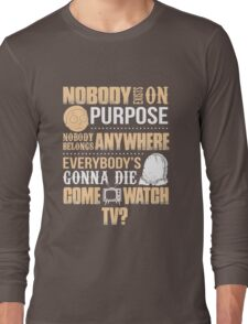 NOBODY EXISTS ON PURPOSE Long Sleeve T-Shirt