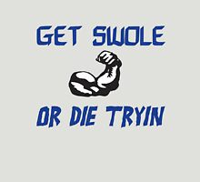 Get swole or die tryin -B Unisex T-Shirt