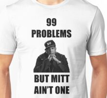 99 Problems But Mitt Ain't One (HD) Unisex T-Shirt