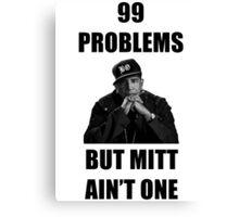 99 Problems But Mitt Ain't One (HD) Canvas Print