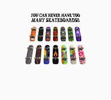 Too Many Skateboards! Unisex T-Shirt