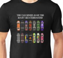Too Many Skateboards! Unisex T-Shirt