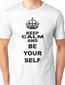 KEEP CALM AND BE YOUR SELF Unisex T-Shirt