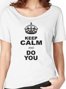 KEEP CALM AND DO YOU Women's Relaxed Fit T-Shirt
