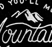 You'll Move Mountains Sticker
