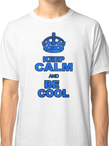 KEEP CALM AND BE COOL Classic T-Shirt