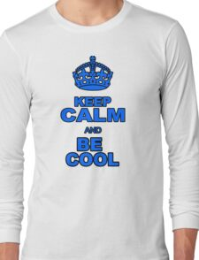KEEP CALM AND BE COOL Long Sleeve T-Shirt