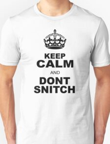 KEEP CALM AND DONT SNITCH T-Shirt