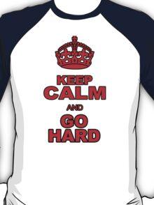 KEEP CALM AND GO HARD T-Shirt