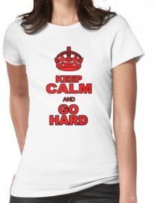 KEEP CALM AND GO HARD Womens Fitted T-Shirt