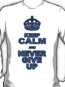 KEEP CALM AND NEVER GIVE UP T-Shirt