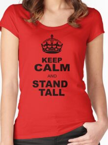 KEEP CALM AND STAND TALL Women's Fitted Scoop T-Shirt