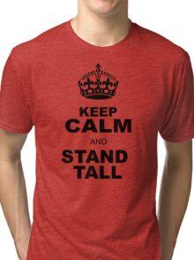 KEEP CALM AND STAND TALL Tri-blend T-Shirt
