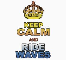 KEEP CALM AND RIDE WAVES by chasemarsh