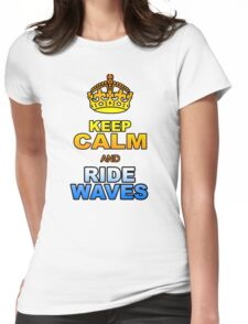 KEEP CALM AND RIDE WAVES Womens Fitted T-Shirt