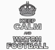 KEEP CALM AND WATCH FOOTBALL by chasemarsh
