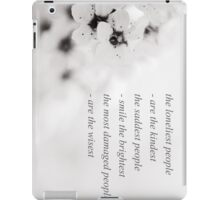 The loneliest people are the kindest. iPad Case/Skin