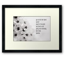 You can be the ripest, juiciest peach in the world, and there's still going to be somebody who hates peaches. Framed Print