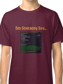 Did Somebody Say..?! Classic T-Shirt