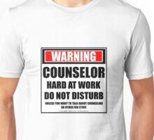 Warning Counselor Hard At Work Do Not Disturb Unisex T-Shirt