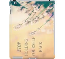 Stop holding yourself back iPad Case/Skin