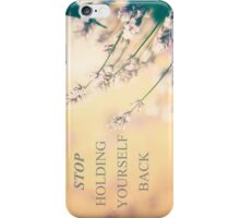 Stop holding yourself back iPhone Case/Skin