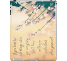 If you don't do wild things while you're young, You'll have nothing to smile about when you're old. iPad Case/Skin