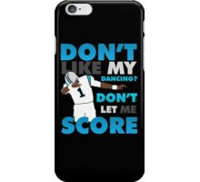 Don't like my dancing? iPhone Case/Skin