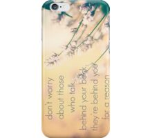 don't worry about those who talk behind your back they are behind you for a reason iPhone Case/Skin