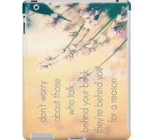 don't worry about those who talk behind your back they are behind you for a reason iPad Case/Skin