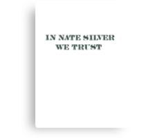 In Nate Silver We Trust T-Shirt Canvas Print
