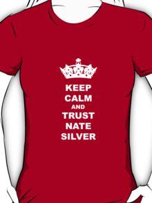 KEEP CALM AND TRUST NATE SILVER T-SHIRT T-Shirt