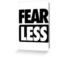 FEAR [ LESS ] Greeting Card
