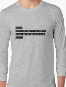 PRAYER: GUILT-FREE HELP, WITHOUT ACTUALLY HELPING. Long Sleeve T-Shirt